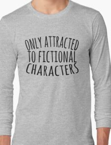 only attracted to fictional characters (3) Long Sleeve T-Shirt