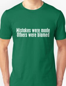 Mistakes were made. Others were blamed. T-Shirt