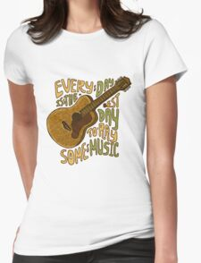 Every day for music Womens Fitted T-Shirt
