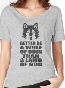 BETTER BE A WOLF OF ODIN THAN A LAMB OF GOD Women's Relaxed Fit T-Shirt