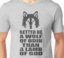 BETTER BE A WOLF OF ODIN THAN A LAMB OF GOD Unisex T-Shirt