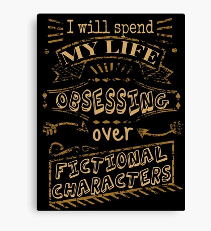 I will spend my life obsessing over fictional characters Canvas Print