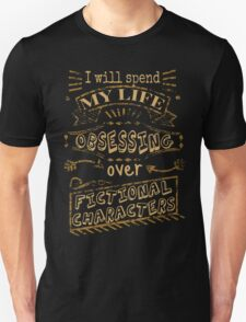 I will spend my life obsessing over fictional characters Unisex T-Shirt