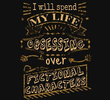 I will spend my life obsessing over fictional characters Womens Fitted T-Shirt
