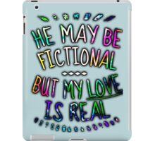 he may be fictional  but my love is real (2) iPad Case/Skin
