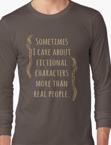 sometimes I care about fictional characters more than real people Long Sleeve T-Shirt