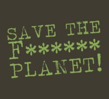 SAVE THE F****** Planet by jazzydevil