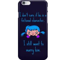 I don't care if he is a fictional character, i still want to marry him. iPhone Case/Skin