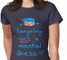 fangirling isn't a mental illness Womens Fitted T-Shirt