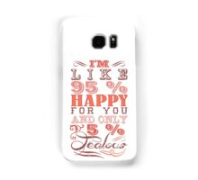 I'm like 95 % happy for you and only 5 % jealous! Samsung Galaxy Case/Skin
