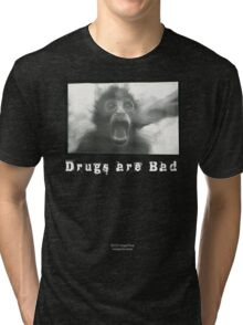 Drugs Are Bad Tri-blend T-Shirt