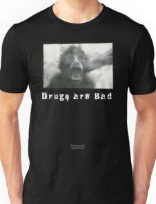 Drugs Are Bad Unisex T-Shirt