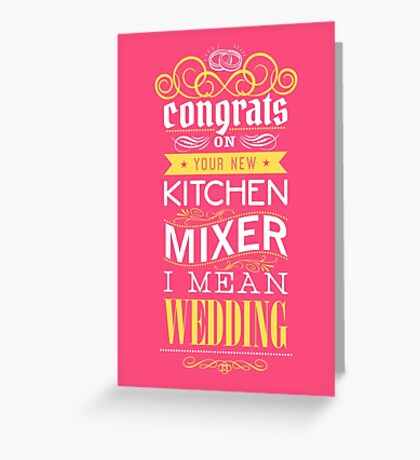 Congrats on your new kitch mixer. I mean wedding! Greeting Card