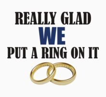 Really Glad We Put a Ring On It by Delgard