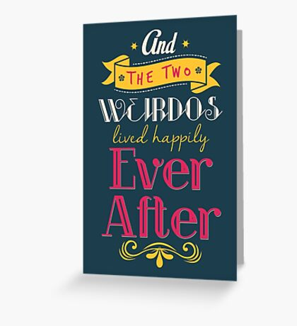 And the two weirdos lived happily ever after! Greeting Card