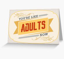 You are like adults now! Greeting Card