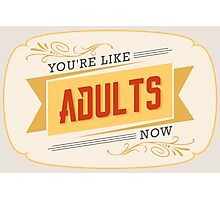 You are like adults now! Photographic Print