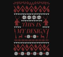 THIS IS MY DESIGN -  ugly christmas sweater  by FandomizedRose