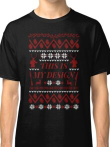 THIS IS MY DESIGN -  ugly christmas sweater  Classic T-Shirt