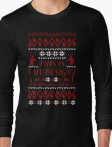 THIS IS MY DESIGN -  ugly christmas sweater  Long Sleeve T-Shirt