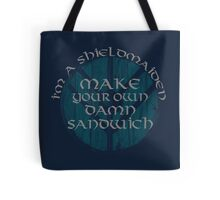 i'm a shieldmaiden: make your own damn sandwich Tote Bag