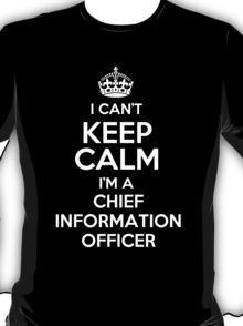 I can't keep calm I'm a Chief Information Officer! T-Shirt