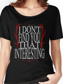 I don't find you that interesting.  Women's Relaxed Fit T-Shirt