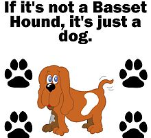 If It's Not A Basset Hound by GiftIdea