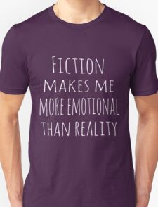 fiction makes me more emotional than reality Unisex T-Shirt