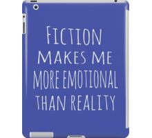 fiction makes me more emotional than reality iPad Case/Skin