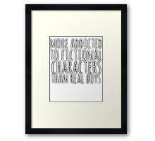 more addicted to fictional character than real boys (white) Framed Print