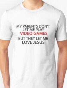 My parents don't let me play VIDEO GAMES T-Shirt