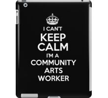 I can't keep calm I'm a Community Arts Worker! iPad Case/Skin