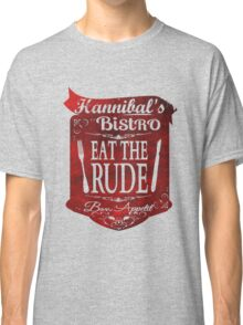 cannibal's Bistro - Eat the Rude (2) Classic T-Shirt