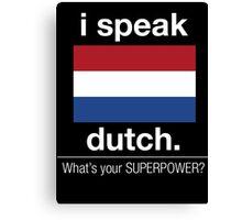 I Speak Dutch What's Your Superpower - Tshirts & Hoodies Canvas Print