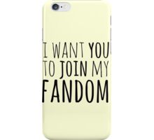 I WANT YOU TO JOIN MY FANDOM (black) iPhone Case/Skin