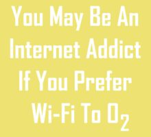 You May Be An Internet Addict If You Prefer Wi-Fi To Oxygen Kids Tee