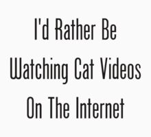 I'd Rather Be Watching Cat Videos On The Internet Kids Clothes