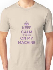 Keep calm it works on my machine Unisex T-Shirt