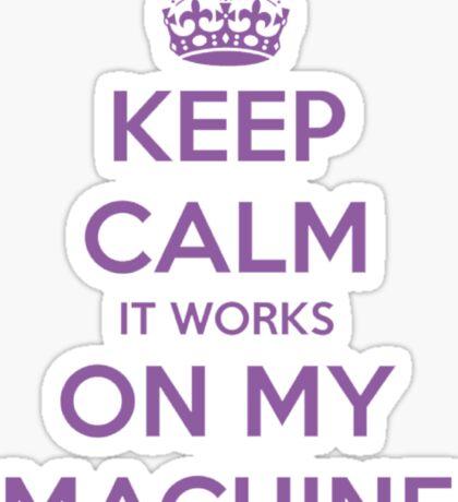 Keep calm it works on my machine Sticker