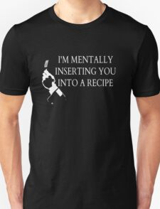I'm mentally inserting you into a recipe T-Shirt