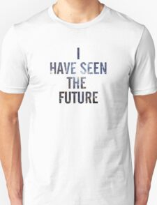 I HAVE SEEN THE FUTURE T-Shirt