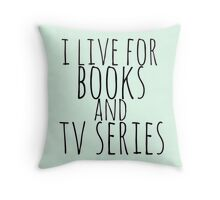 i live for books and tv series Throw Pillow
