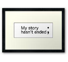 My story hasn't ended ; (Semicolon) Framed Print