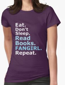 EAT, DON'T SLEEP, READ BOOKS, FANGIRL, REPEAT (white) T-Shirt