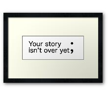 Your story isn't over yet ; (Semicolon) Framed Print