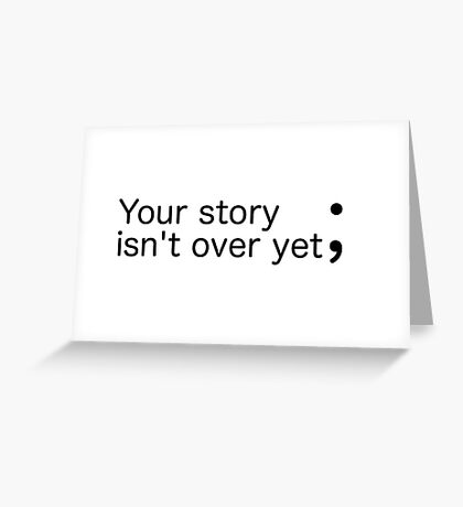 Your story isn't over yet ; (Semicolon) Greeting Card