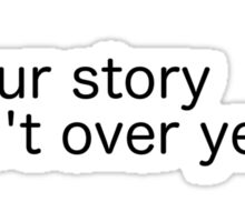 Your story isn't over yet ; (Semicolon) Sticker