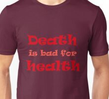 Death is bad for health Unisex T-Shirt