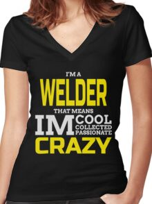 I'M A WELDER THAT MEANS IM COOL COLLECTED PASSIONATE CRAZY Women's Fitted V-Neck T-Shirt